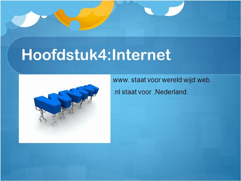 Hoofdstuk4:Internet www. staat voor wereld wijd web.