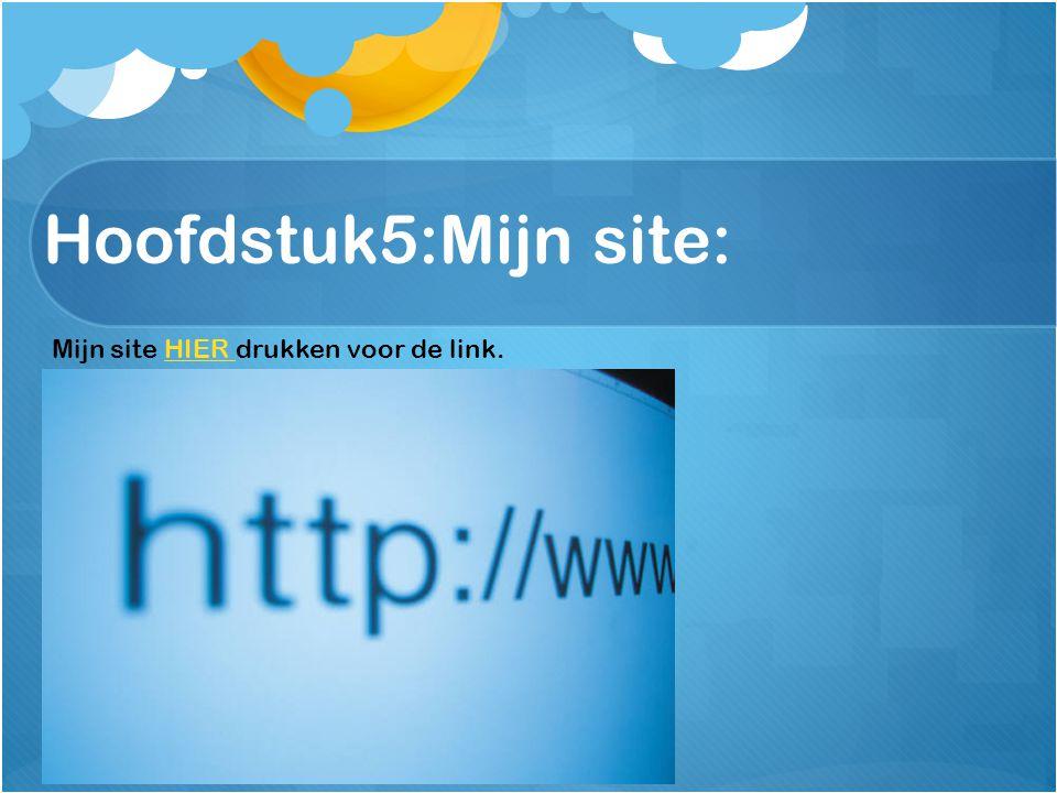Hoofdstuk5:Mijn site: Mijn site HIER drukken voor de link.