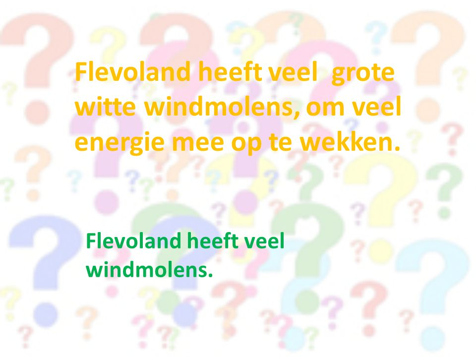 Flevoland heeft veel grote witte windmolens, om veel energie mee op te wekken.