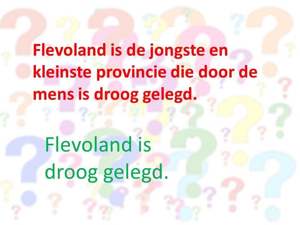 Flevoland is droog gelegd.