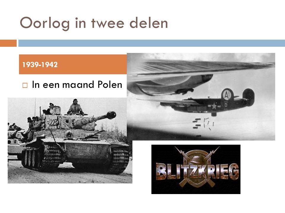Oorlog in twee delen 1939-1942 193-1945 In een maand Polen