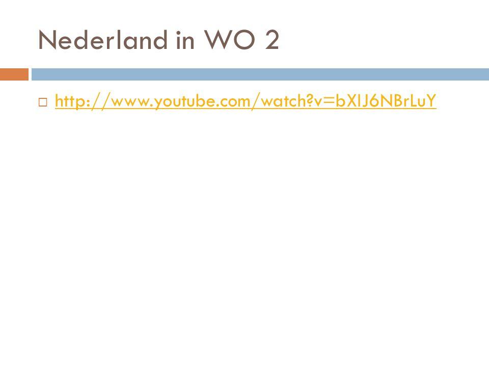 Nederland in WO 2 http://www.youtube.com/watch v=bXIJ6NBrLuY