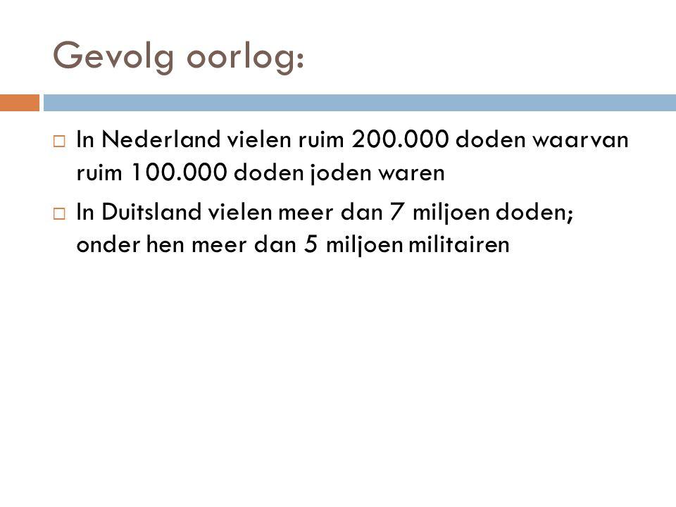 Gevolg oorlog: In Nederland vielen ruim 200.000 doden waarvan ruim 100.000 doden joden waren.