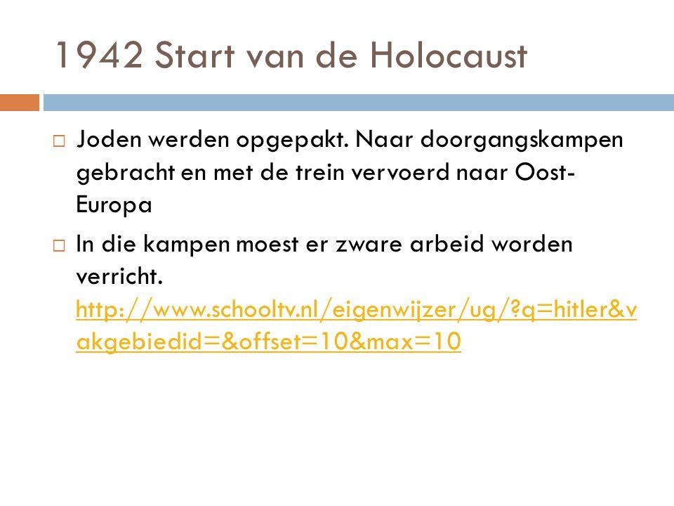 1942 Start van de Holocaust Joden werden opgepakt. Naar doorgangskampen gebracht en met de trein vervoerd naar Oost- Europa.