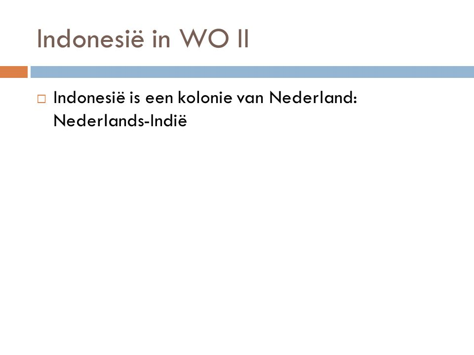 Indonesië in WO II Indonesië is een kolonie van Nederland: Nederlands-Indië