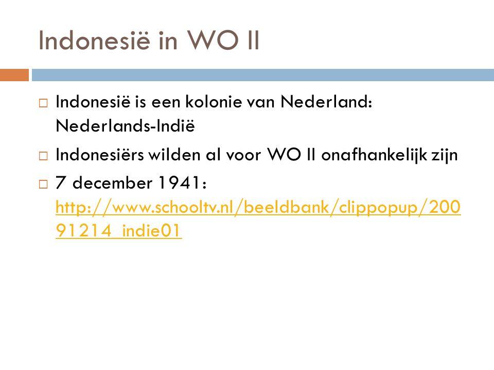 Indonesië in WO II Indonesië is een kolonie van Nederland: Nederlands-Indië. Indonesiërs wilden al voor WO II onafhankelijk zijn.