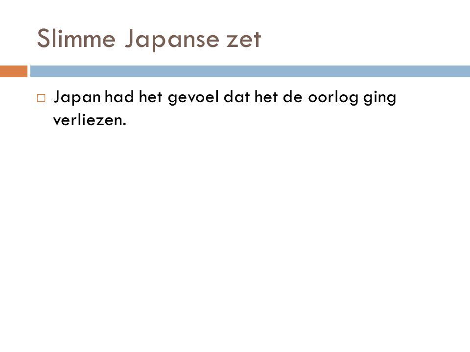 Slimme Japanse zet Japan had het gevoel dat het de oorlog ging verliezen.