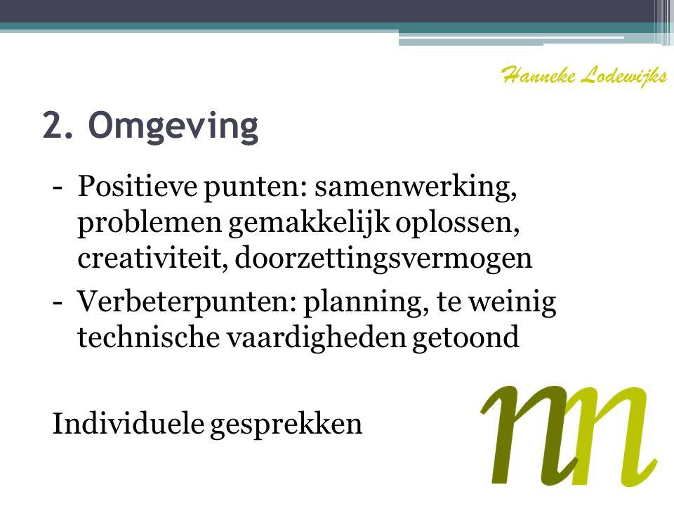 Hanneke Lodewijks 2. Omgeving. - Positieve punten: samenwerking, problemen gemakkelijk oplossen, creativiteit, doorzettingsvermogen.