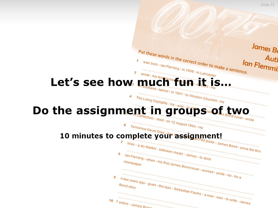 Let's see how much fun it is… Do the assignment in groups of two
