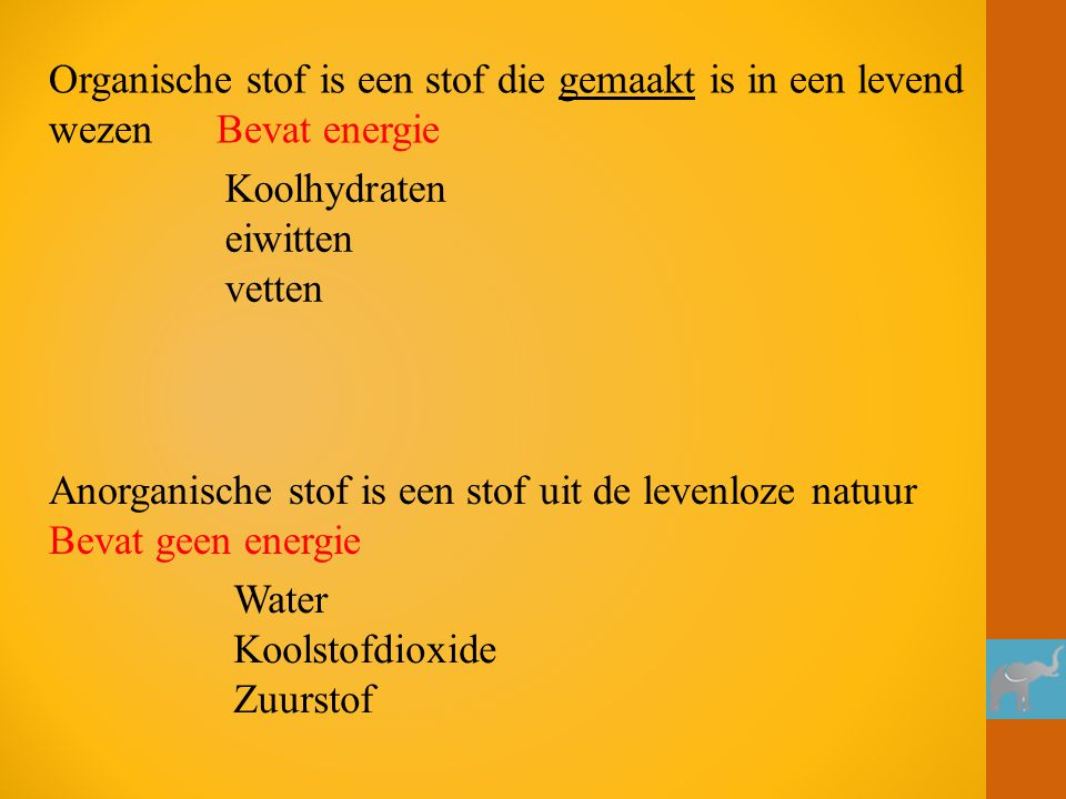 Organische stof is een stof die gemaakt is in een levend wezen Bevat energie