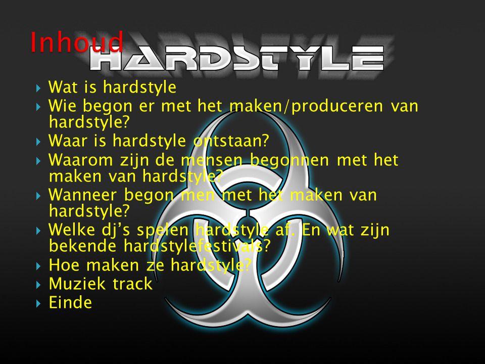 Inhoud Wat is hardstyle