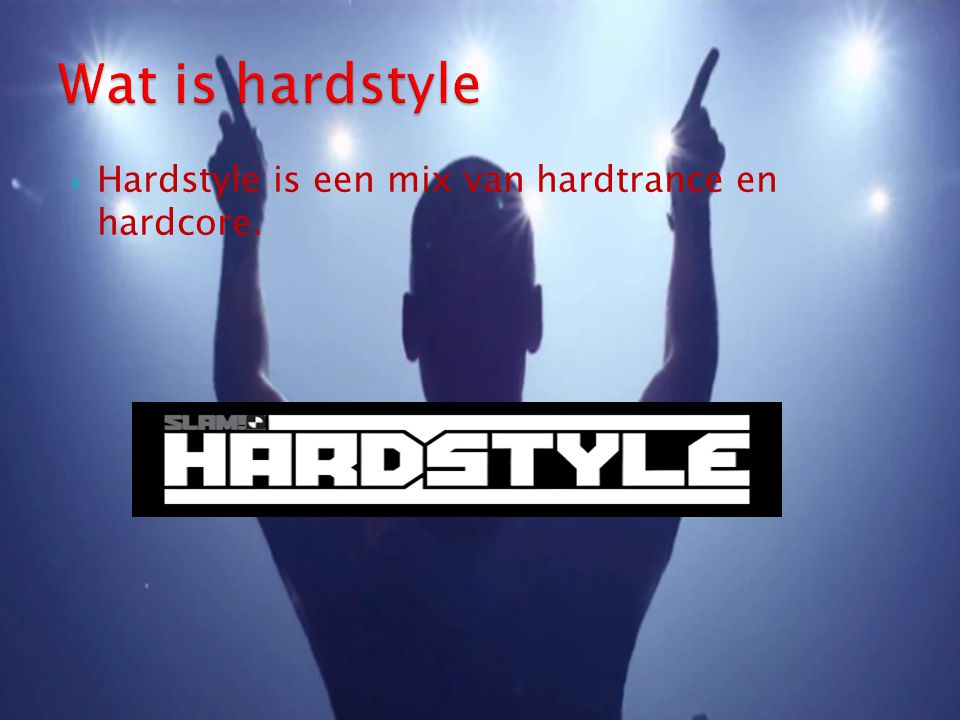 Wat is hardstyle Hardstyle is een mix van hardtrance en hardcore.