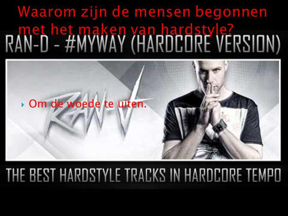 Waarom zijn de mensen begonnen met het maken van hardstyle