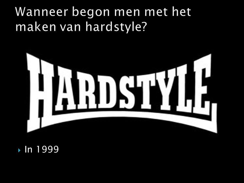 Wanneer begon men met het maken van hardstyle