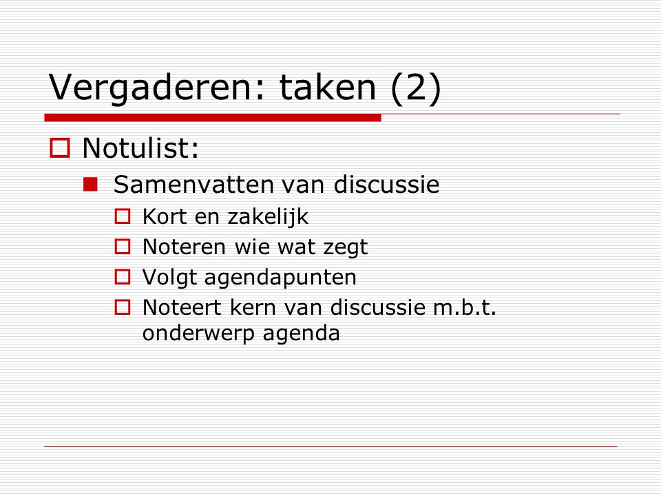 Vergaderen: taken (2) Notulist: Samenvatten van discussie