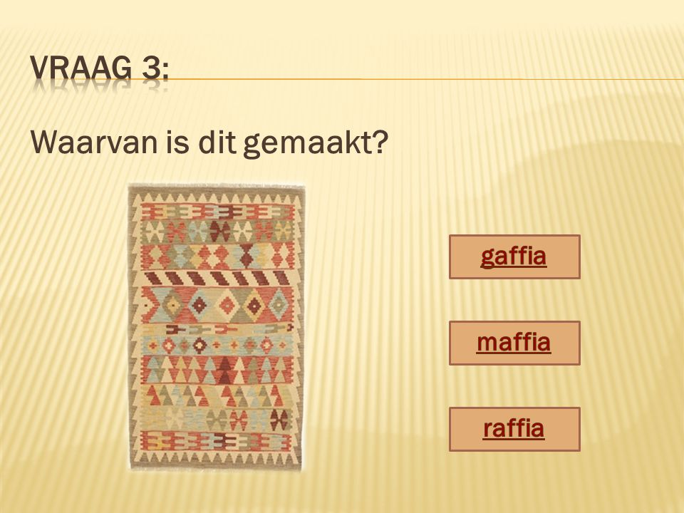 Vraag 3: Waarvan is dit gemaakt gaffia maffia raffia