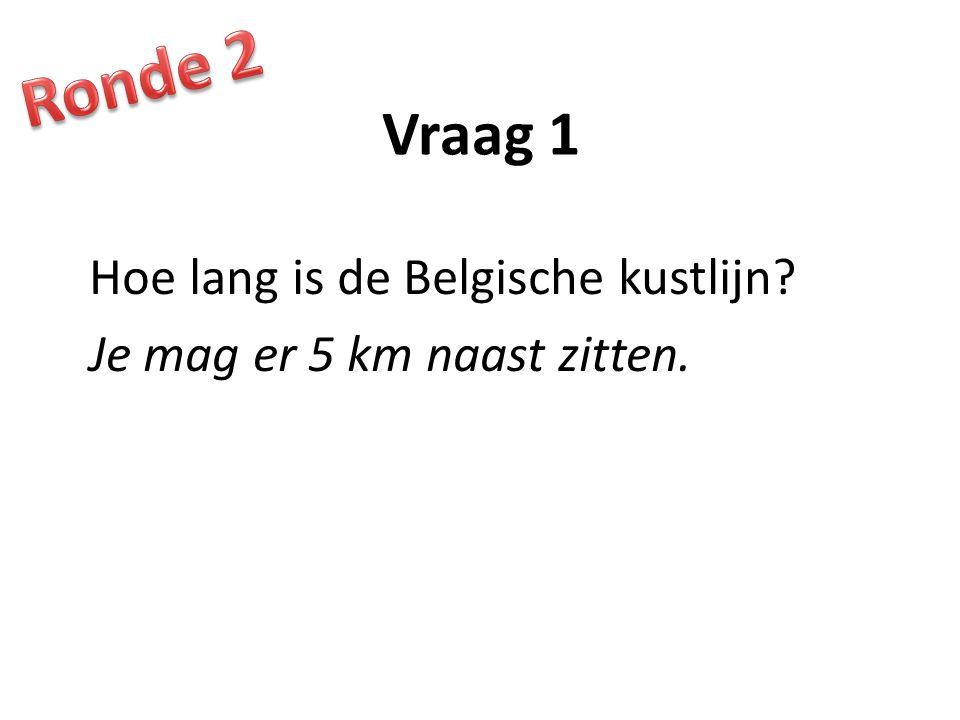 Ronde 2 Vraag 1 Hoe lang is de Belgische kustlijn Je mag er 5 km naast zitten.