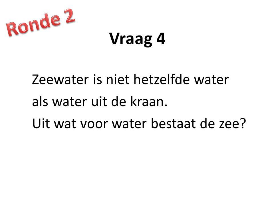 Ronde 2 Vraag 4. Zeewater is niet hetzelfde water als water uit de kraan.
