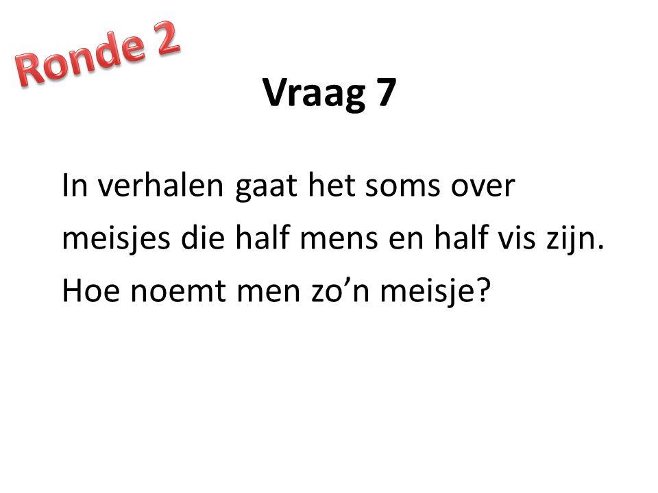 Ronde 2 Vraag 7. In verhalen gaat het soms over meisjes die half mens en half vis zijn.