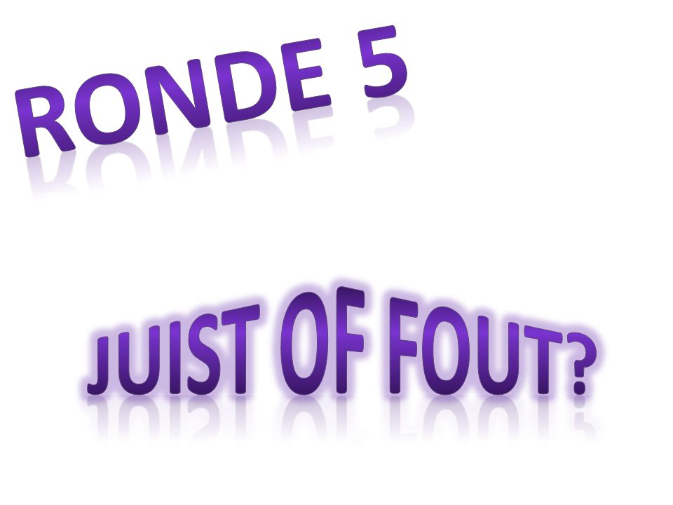 Ronde 5 Juist of fout