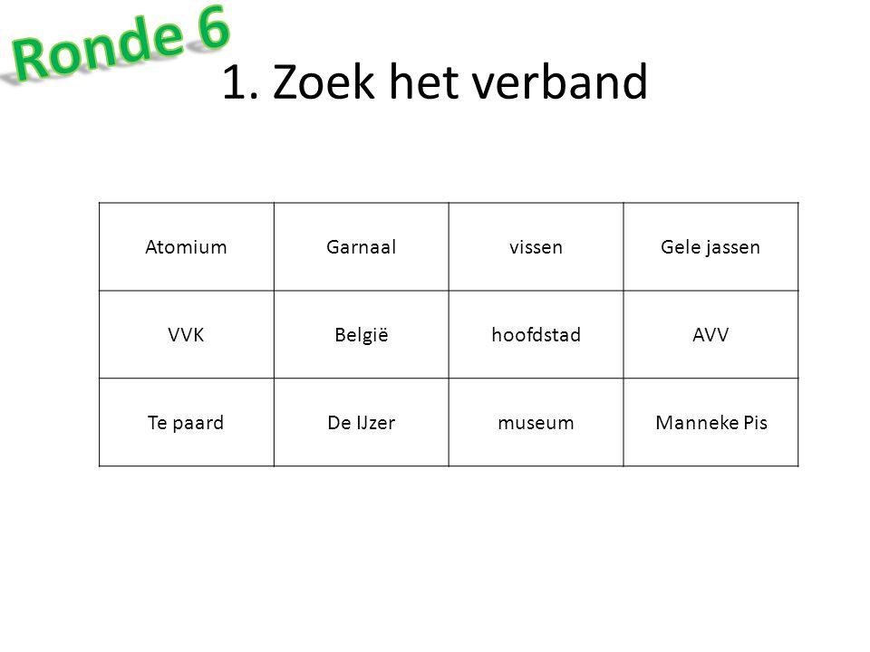 Ronde 6 1. Zoek het verband Atomium Garnaal vissen Gele jassen VVK