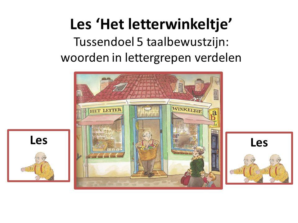 Les 'Het letterwinkeltje' Tussendoel 5 taalbewustzijn: woorden in lettergrepen verdelen