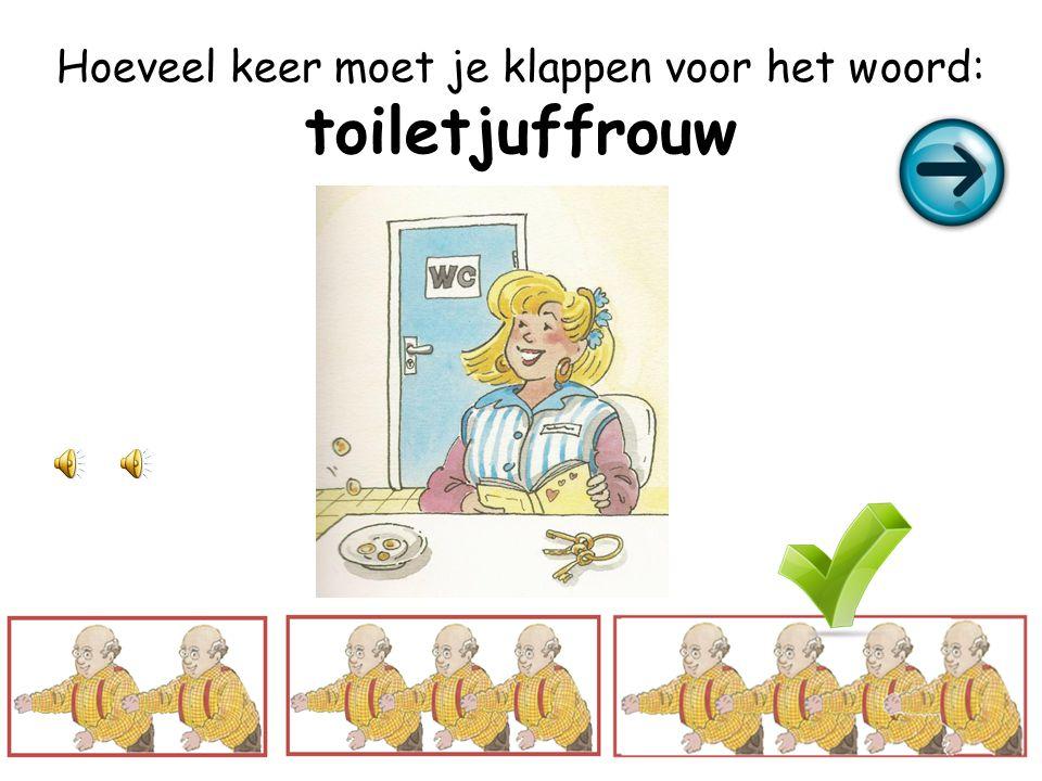 Hoeveel keer moet je klappen voor het woord: toiletjuffrouw