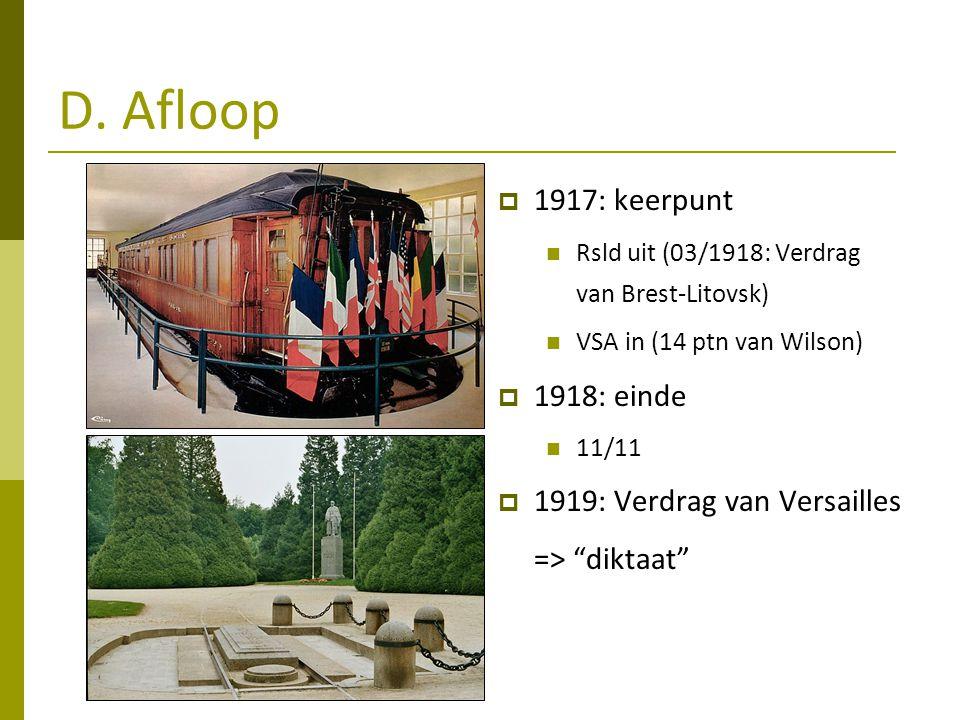 D. Afloop 1917: keerpunt 1918: einde 1919: Verdrag van Versailles