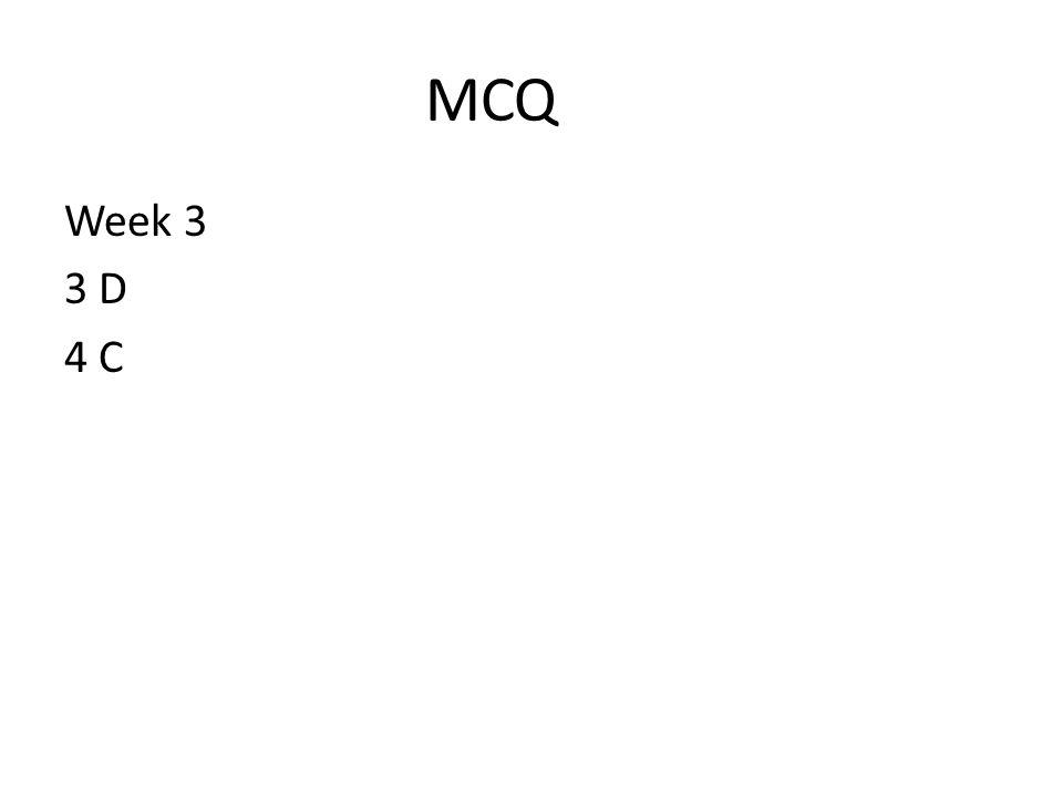 MCQ Week 3 3 D 4 C