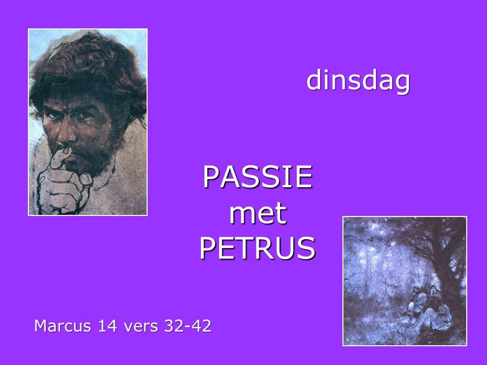 dinsdag PASSIE met PETRUS Marcus 14 vers 32-42