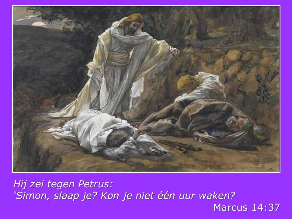 Hij zei tegen Petrus: 'Simon, slaap je Kon je niet één uur waken Marcus 14:37