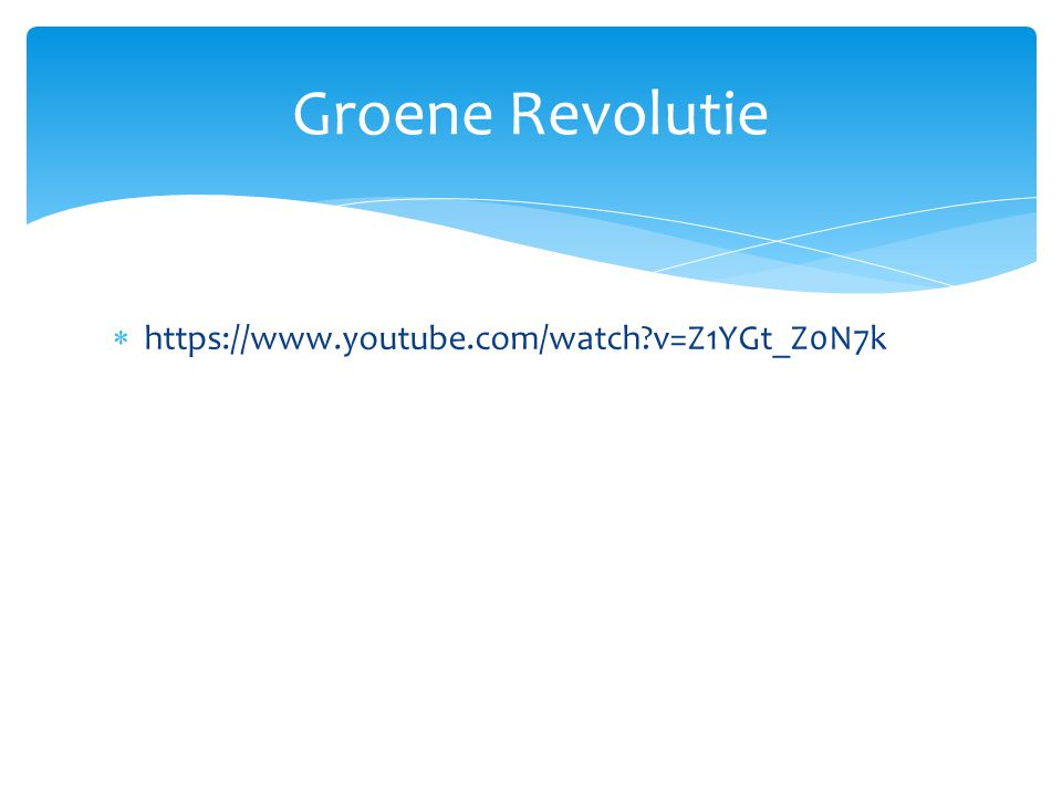 Groene Revolutie https://www.youtube.com/watch v=Z1YGt_Z0N7k