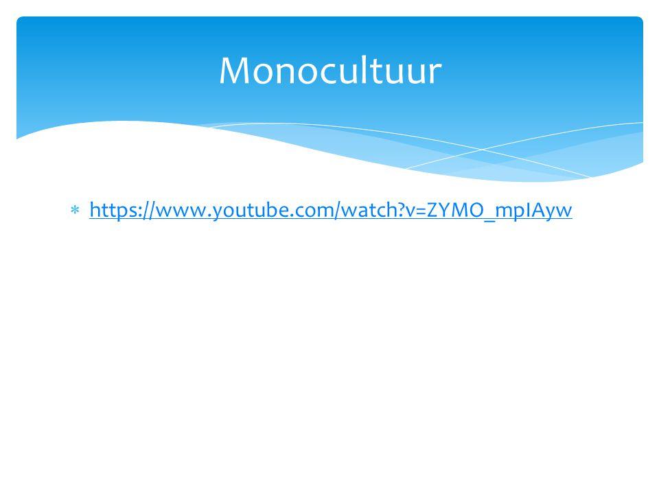 Monocultuur https://www.youtube.com/watch v=ZYMO_mpIAyw