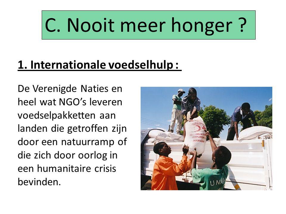 C. Nooit meer honger 1. Internationale voedselhulp :