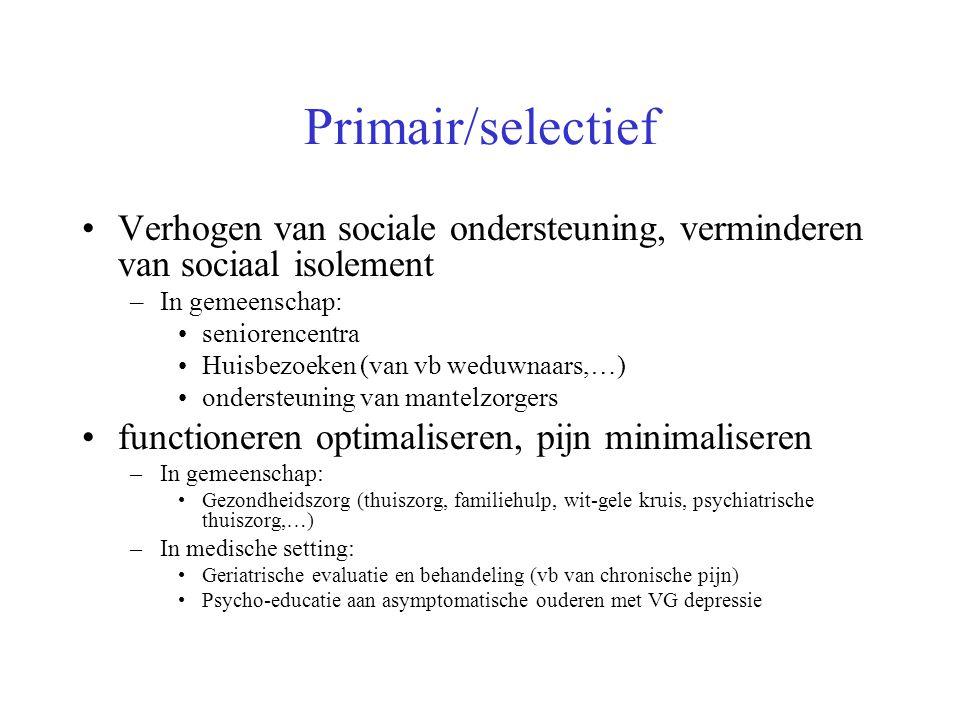 Primair/selectief Verhogen van sociale ondersteuning, verminderen van sociaal isolement. In gemeenschap:
