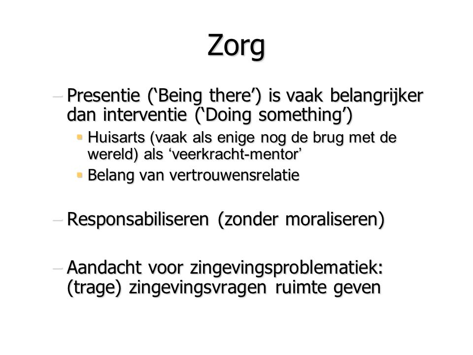 Zorg Presentie ('Being there') is vaak belangrijker dan interventie ('Doing something')
