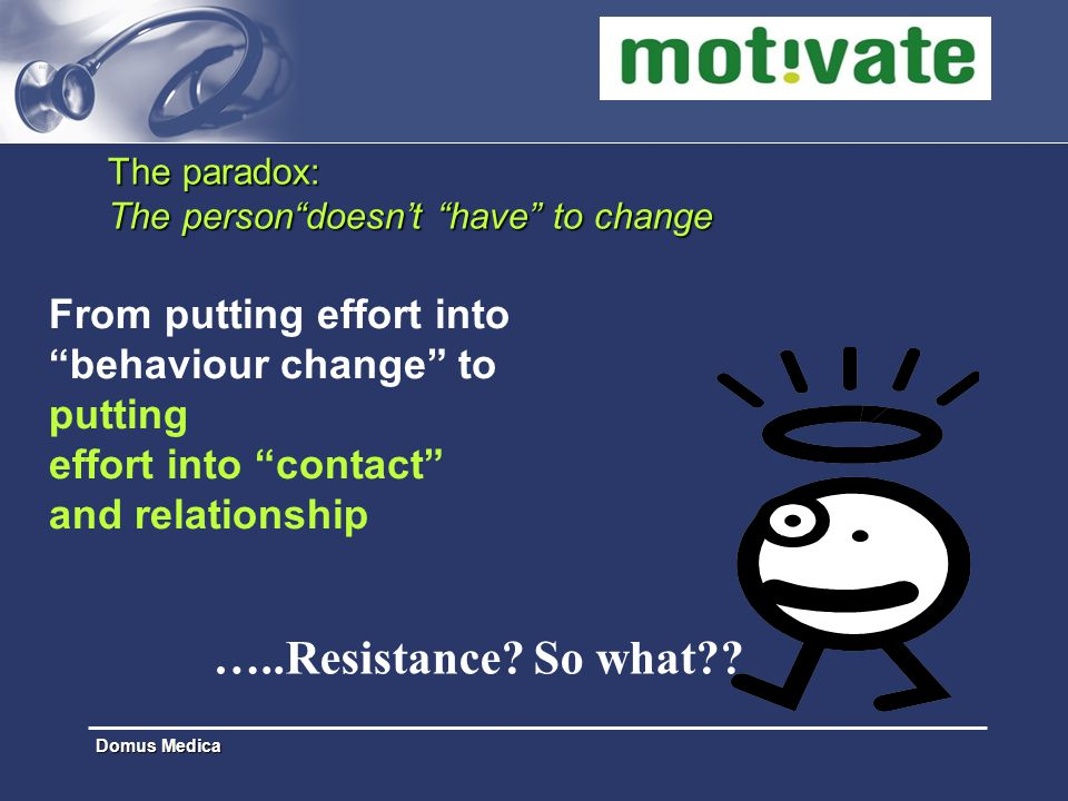 The paradox: The person doesn't have to change