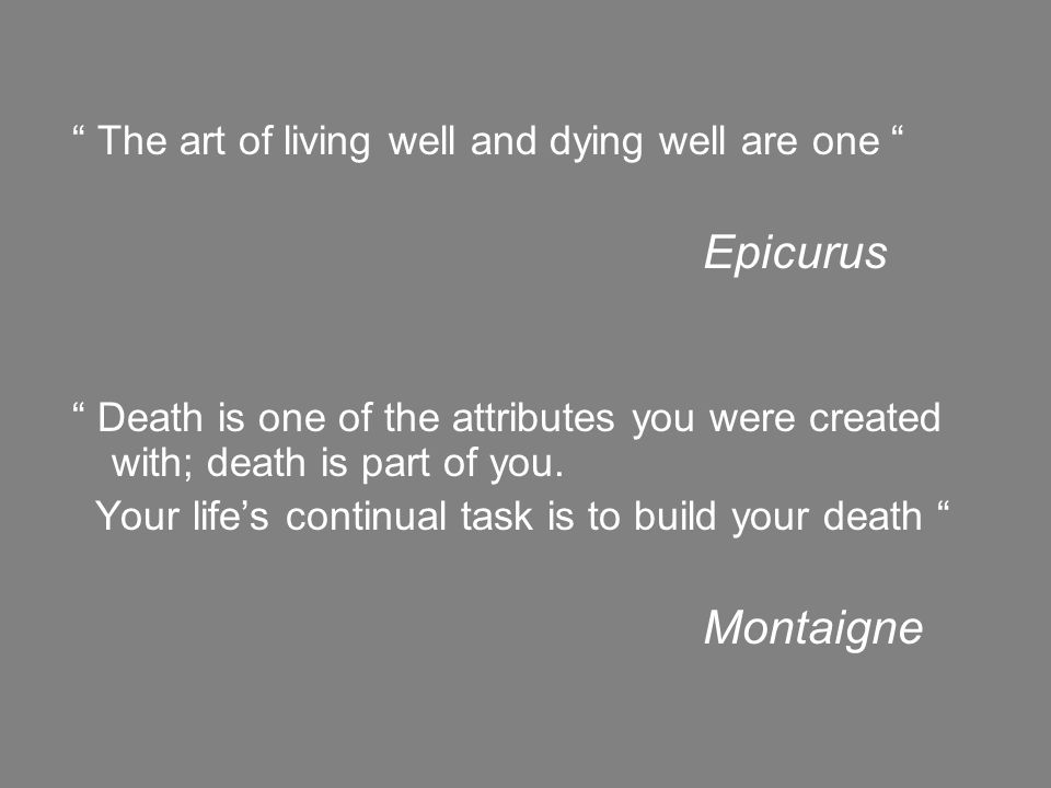 Epicurus The art of living well and dying well are one
