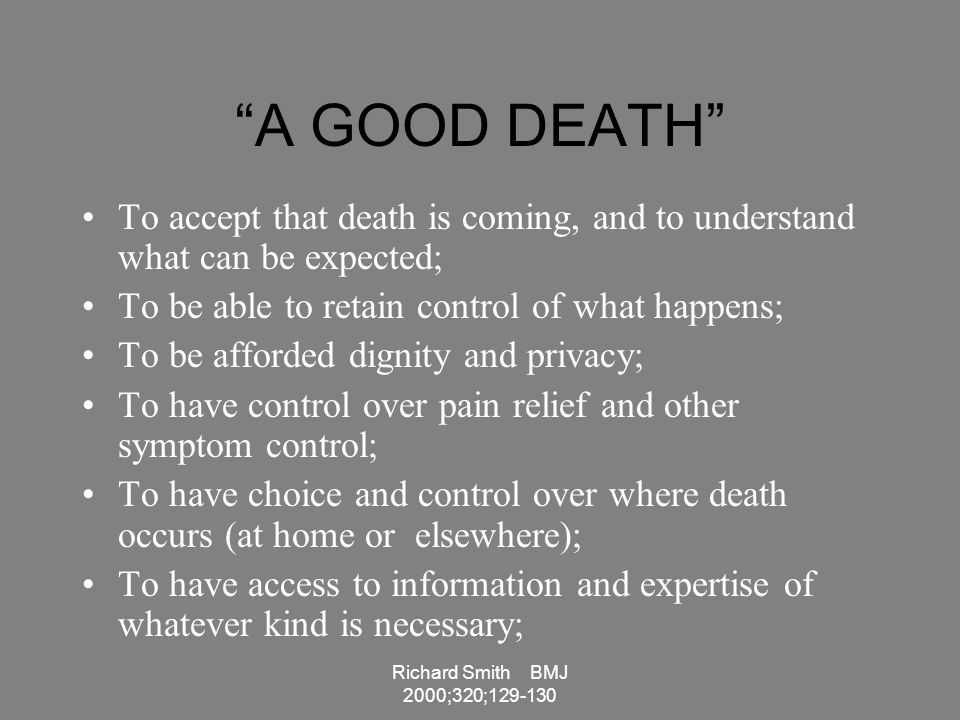 A GOOD DEATH To accept that death is coming, and to understand what can be expected; To be able to retain control of what happens;