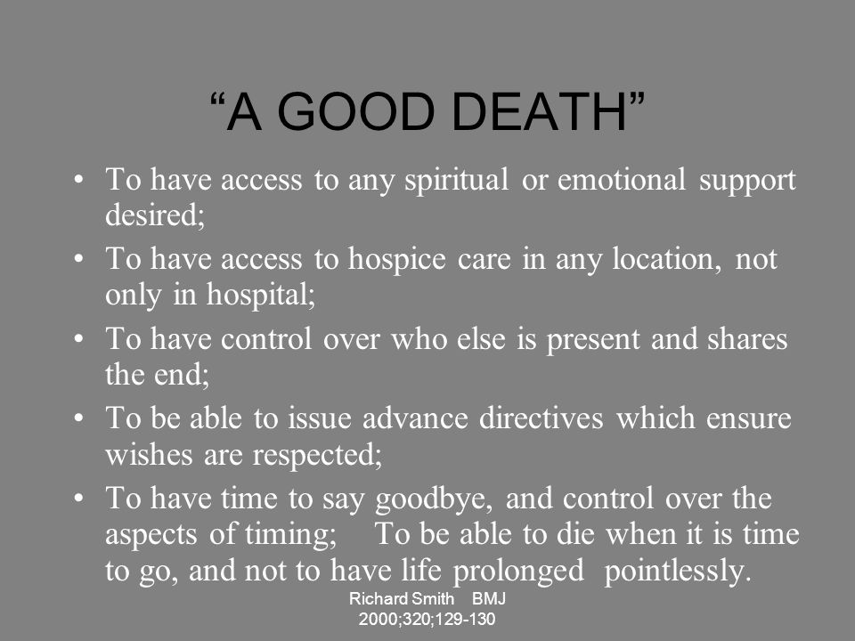 A GOOD DEATH To have access to any spiritual or emotional support desired; To have access to hospice care in any location, not only in hospital;
