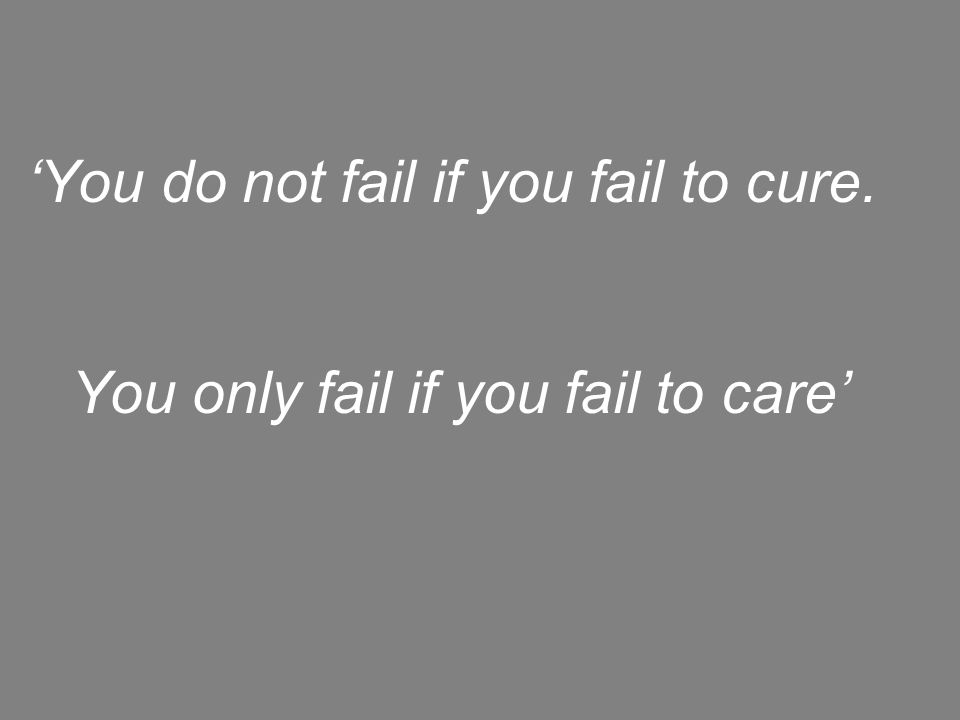 'You do not fail if you fail to cure