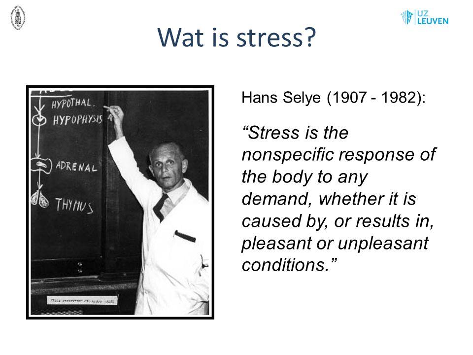 Wat is stress Hans Selye (1907 - 1982):
