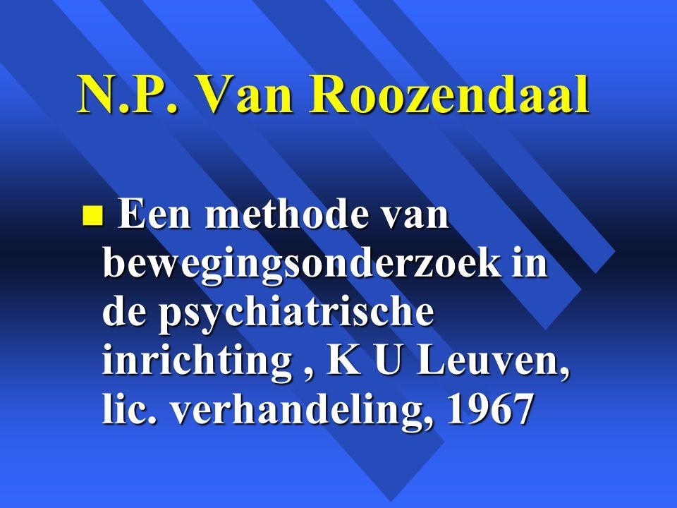 N.P. Van Roozendaal Een methode van bewegingsonderzoek in de psychiatrische inrichting , K U Leuven, lic. verhandeling, 1967.