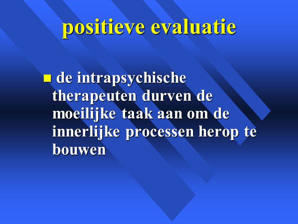 positieve evaluatie de intrapsychische therapeuten durven de moeilijke taak aan om de innerlijke processen herop te bouwen.