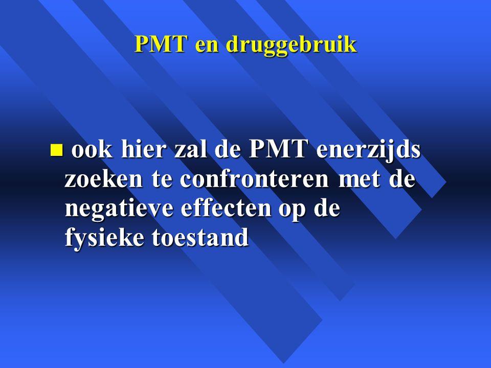 PMT en druggebruik ook hier zal de PMT enerzijds zoeken te confronteren met de negatieve effecten op de fysieke toestand.