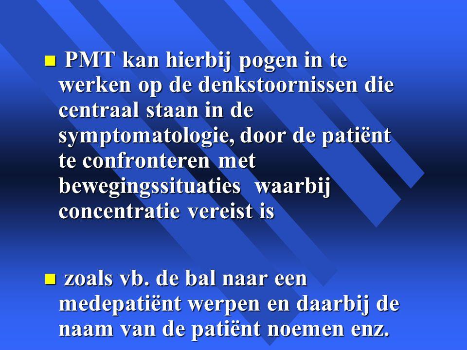 PMT kan hierbij pogen in te werken op de denkstoornissen die centraal staan in de symptomatologie, door de patiënt te confronteren met bewegingssituaties waarbij concentratie vereist is