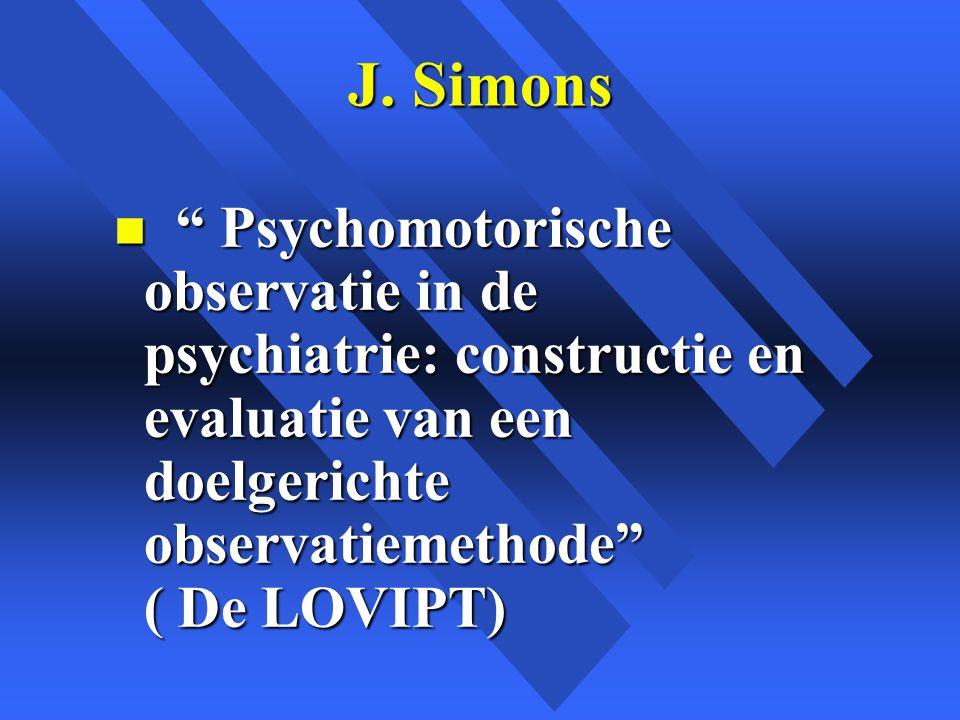 J. Simons Psychomotorische observatie in de psychiatrie: constructie en evaluatie van een doelgerichte observatiemethode ( De LOVIPT)