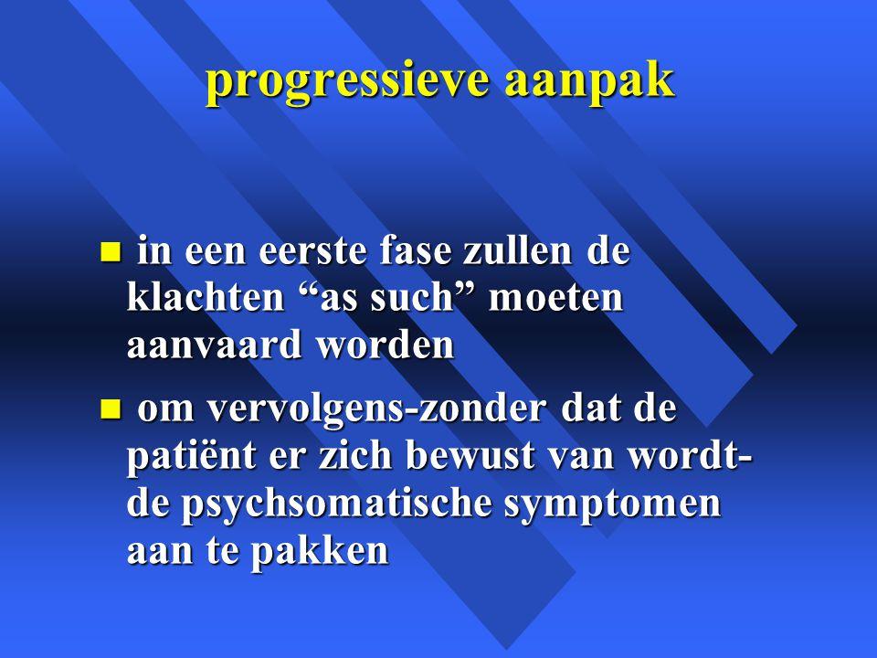 progressieve aanpak in een eerste fase zullen de klachten as such moeten aanvaard worden.