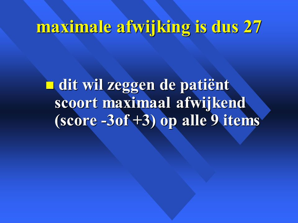 maximale afwijking is dus 27