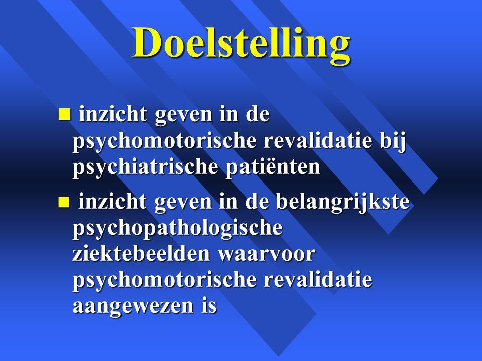 Doelstelling inzicht geven in de psychomotorische revalidatie bij psychiatrische patiënten.